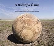 "Next month's World Cup has spawned plenty of soccer books. ""A Beautiful Game: The World's Greatest Players And How Soccer Changed Their Lives"", is just one worth reading."