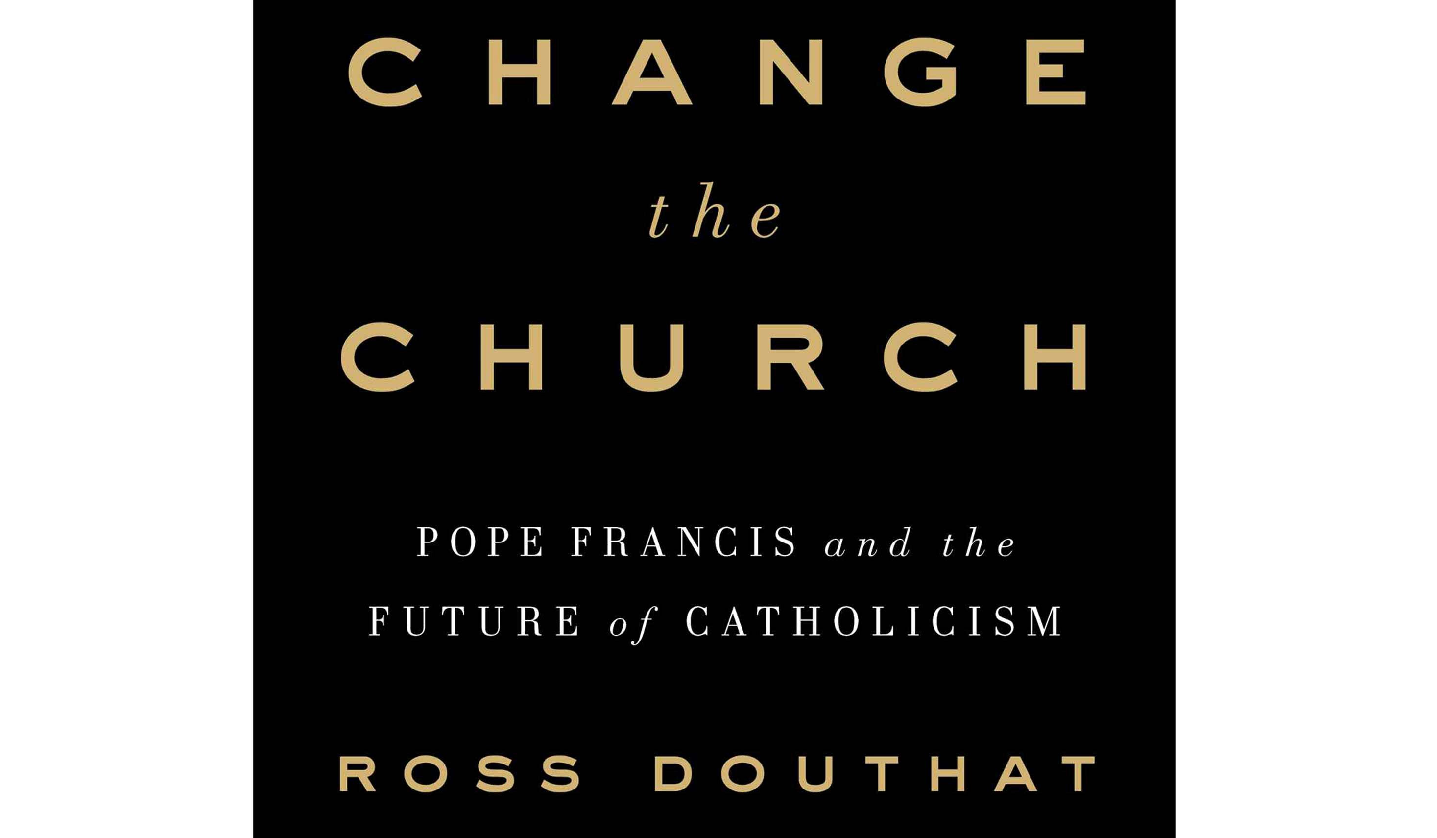 BOOK REVIEW: 'To Change the Church' by Ross Douthat