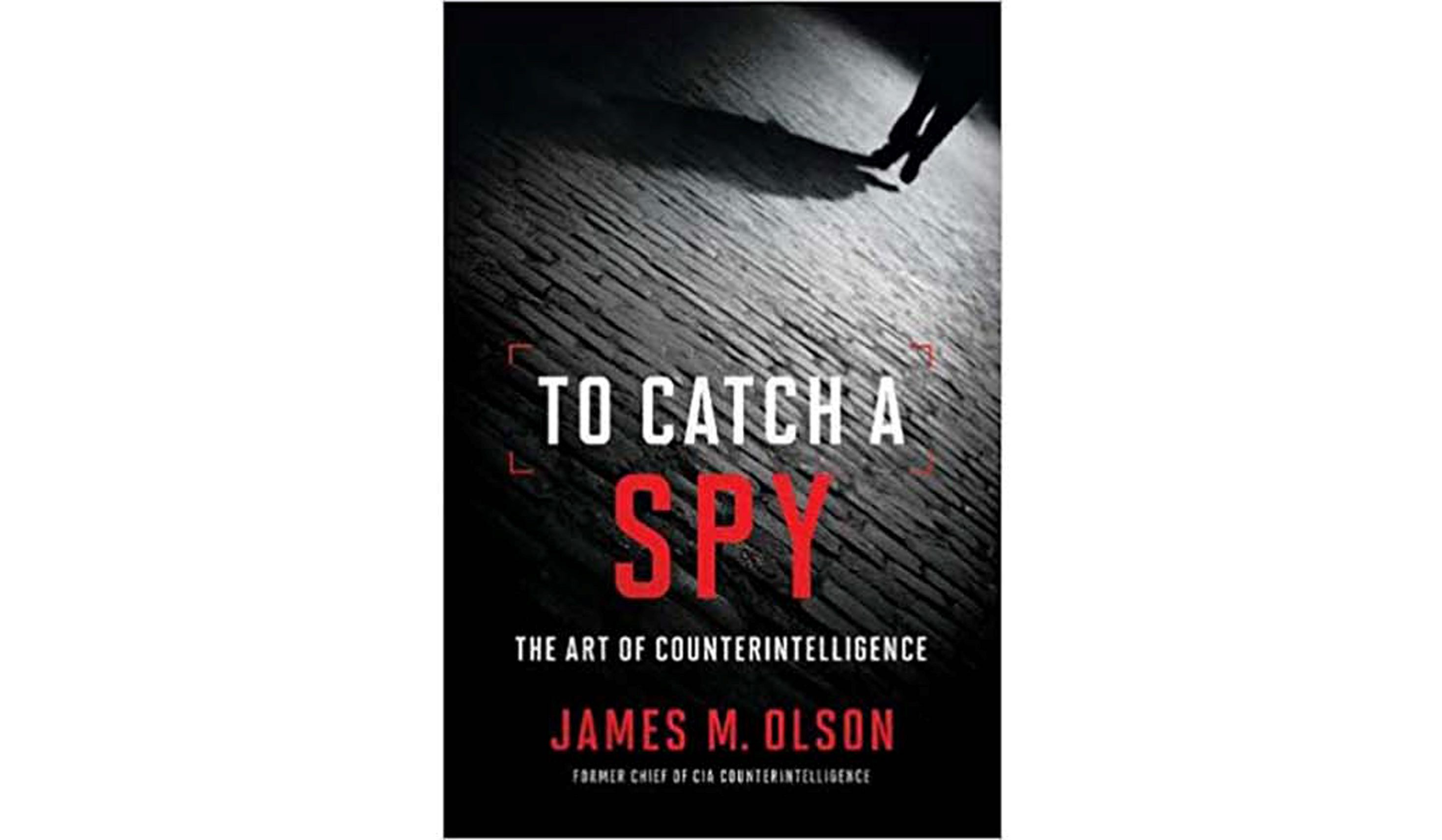 BOOK REVIEW: 'To Catch a Spy' by James M. Olsen