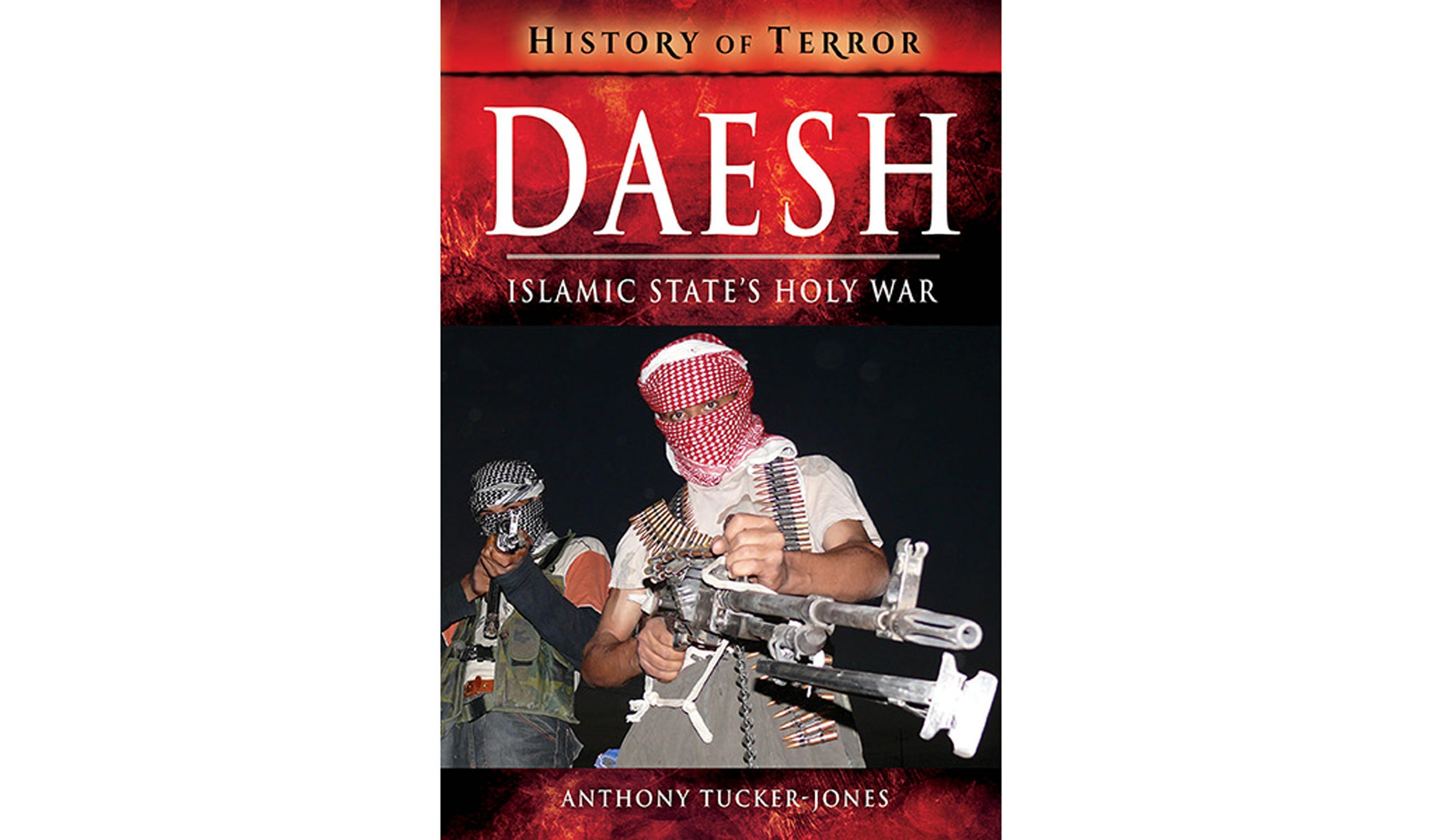 BOOK REVIEW: 'Daesh: Islamic State's Holy War' by Anthony Tucker-Jones