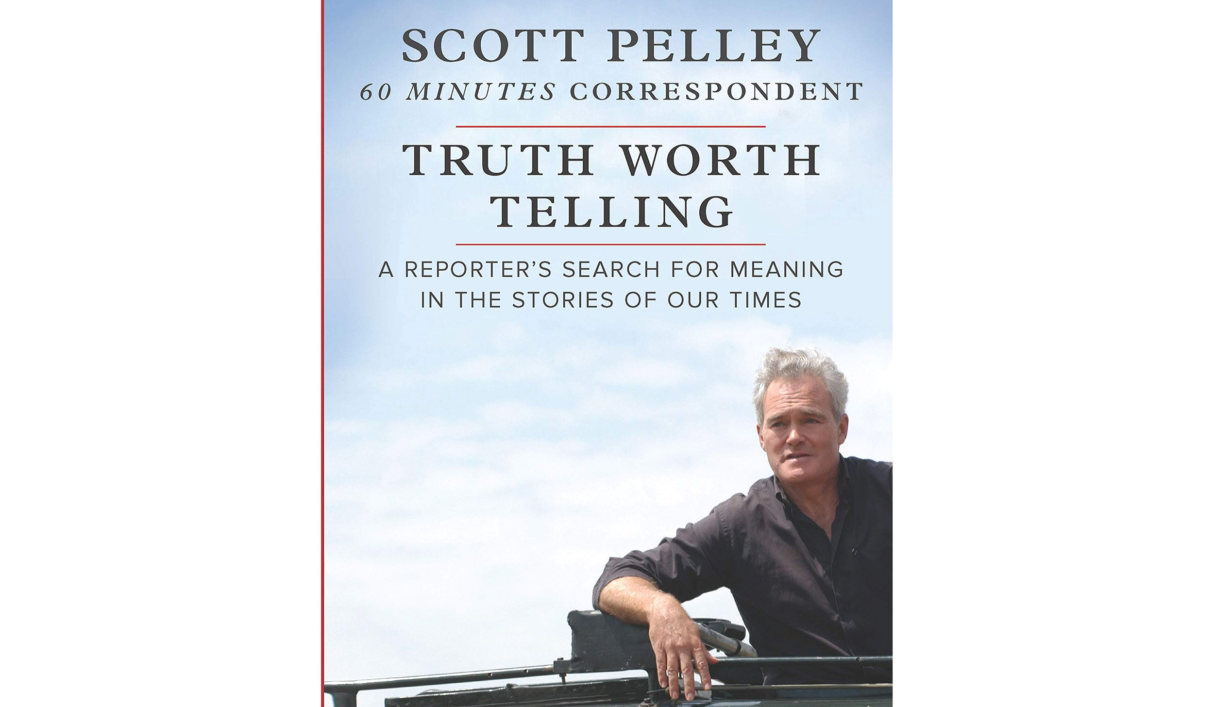 BOOK REVIEW: 'Truth Worth Telling' by Scott Pelley
